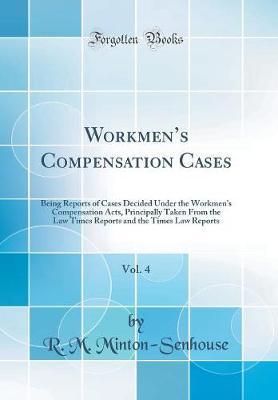 Workmen's Compensation Cases, Vol. 4 by R M Minton-Senhouse