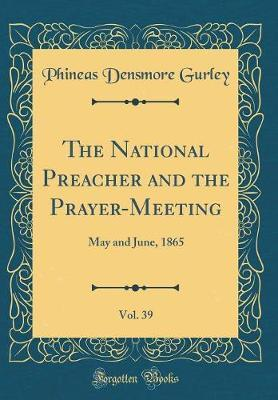 The National Preacher and the Prayer-Meeting, Vol. 39 by Phineas Densmore Gurley image