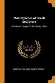 Masterpieces of Greek Sculpture by Adolf Furtwangler