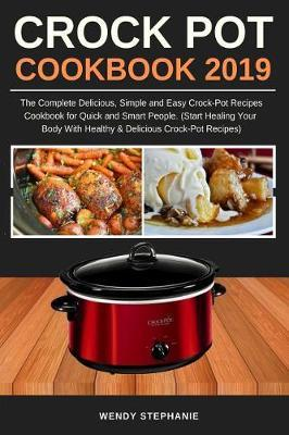 Crock Pot Cookbook 2019 by Wendy Stephanie