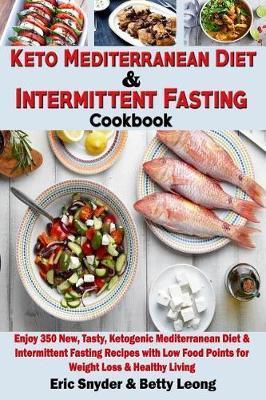 Keto Mediterranean Diet & Intermittent Fasting Cookbook by Betty Leong