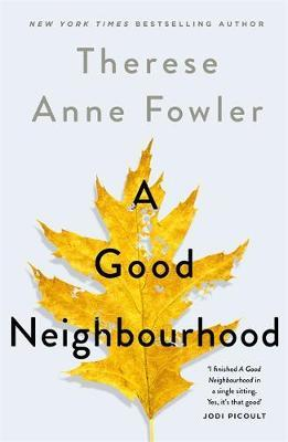 A Good Neighbourhood by Therese Anne Fowler