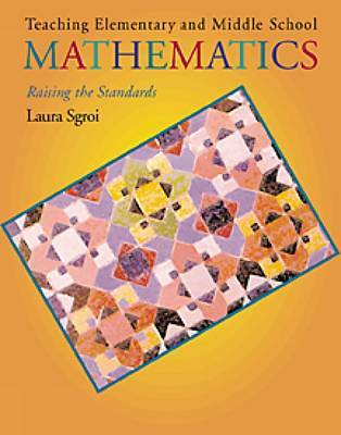 Teaching Elementary and Middle School Mathematics: Raising the Standards by Laura Sgroi image