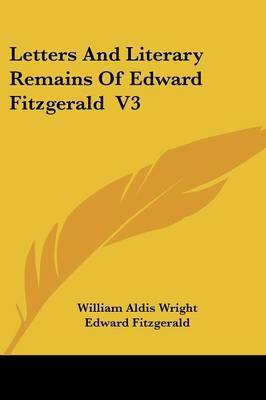 Letters And Literary Remains Of Edward Fitzgerald V3 by Edward Fitzgerald image