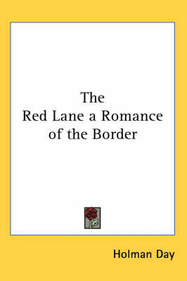 The Red Lane a Romance of the Border by Holman Day