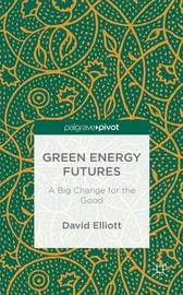 Green Energy Futures: A Big Change for the Good by David Elliott