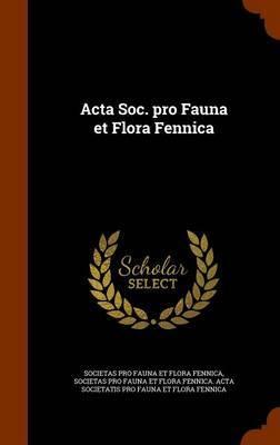 ACTA Soc. Pro Fauna Et Flora Fennica by Societas Pro Flora Fauna Et Fennica