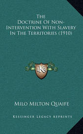 The Doctrine of Non-Intervention with Slavery in the Territories (1910) by Milo Milton Quaife