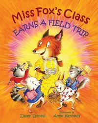 Miss Fox's Class Earns a Field Trip by Eileen Spinelli image