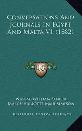 Conversations and Journals in Egypt and Malta V1 (1882) by Nassau William Senior