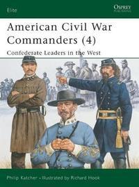 American Civil War Commanders: Pt.4 by Philip Katcher