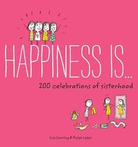 Happiness Is . . . 200 Celebrations of Sisterhood by Lisa Swerling image