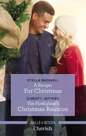 A Ranger For Christmas/The Firefighter's Christmas Reunion by Stella Bagwell