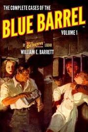 The Complete Cases of the Blue Barrel, Volume 1 by William E. Barrett