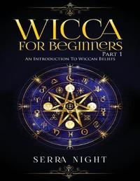 Wicca For Beginners, Part 1 by Serra Night
