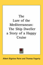 The Lure of the Mediterranean: The Ship Dweller a Story of a Happy Cruise by Albert Bigelow Paine image