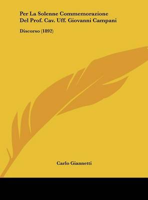 Per La Solenne Commemorazione del Prof. Cav. Uff. Giovanni Campani: Discorso (1892) by Carlo Giannetti image