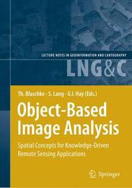 Object-based Image Analysis: Spatial Concepts for Knowledge-driven Remote Sensing Applications