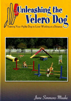 Unleashing the Velcro Dog by Jane Simmons-Moake