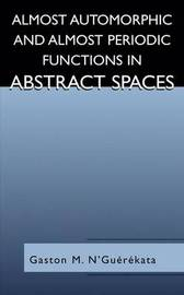 Almost Automorphic and Almost Periodic Functions in Abstract Spaces by Gaston M N'Guerekata