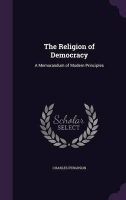 The Religion of Democracy by Charles Ferguson image