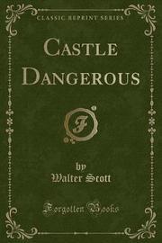 Castle Dangerous (Classic Reprint) by Walter Scott