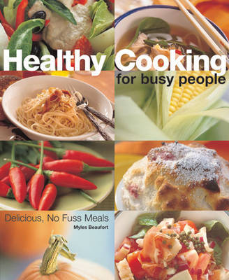 Healthy Cooking for Busy People by Myles Beaufort image