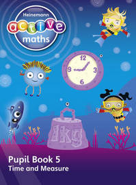 Heinemann Active Maths - First Level - Beyond Number - Pupil Book 5 - Time and Measure by Lynda Keith