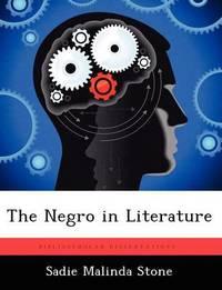 The Negro in Literature by Sadie Malinda Stone