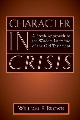 Character in Crisis by William P Brown