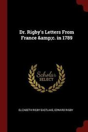 Dr. Rigby's Letters from France &C. in 1789 by Elizabeth Rigby Eastlake