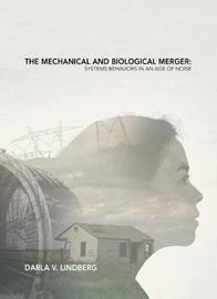 Mechanical and Biological Merger: Systems Behaviors in an Age of Noise by ,Darla Lindberg