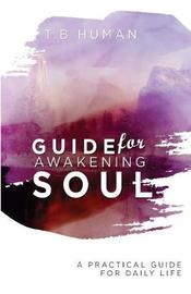 Guide for the Awakening Soul by T B Human