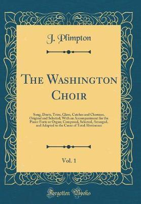 The Washington Choir, Vol. 1 by J Plimpton