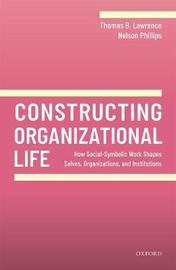 Constructing Organizational Life by Thomas B Lawrence