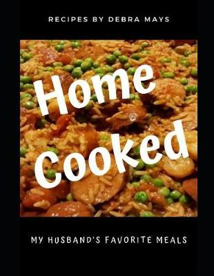 Home Cooked by Debra Mays