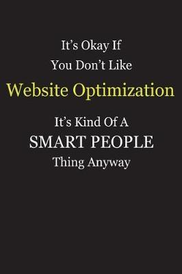 It's Okay If You Don't Like Website Optimization It's Kind Of A Smart People Thing Anyway by Unixx Publishing