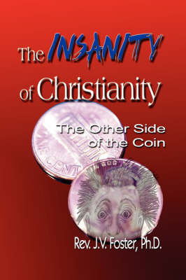 The Insanity of Christianity by Pastor J.V. Foster Ph.D. image