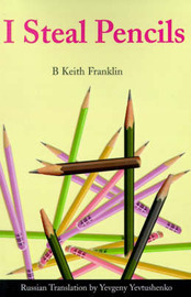 I Steal Pencils by B. Keith Franklin