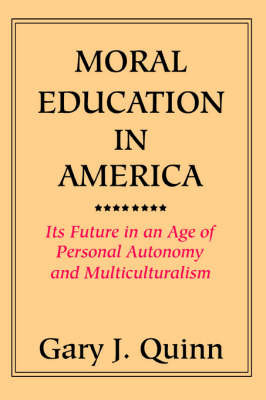 Moral Education in America: Its Future in an Age of Personal Autonomy and Multiculturalism by Gary J. Quinn image