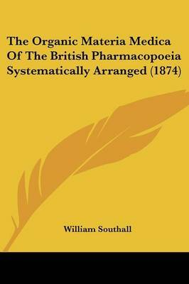 The Organic Materia Medica Of The British Pharmacopoeia Systematically Arranged (1874) by William Southall image