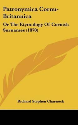 Patronymica Cornu-Britannica: Or The Etymology Of Cornish Surnames (1870) by Richard Stephen Charnock image
