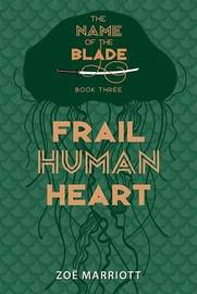 Frail Human Heart: The Name of the Blade, Book Three by Zoe Marriott image