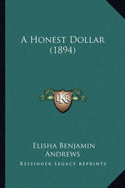 A Honest Dollar (1894) by Elisha Benjamin Andrews