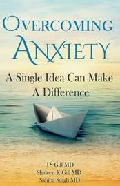 Overcoming Anxiety by Tirath S Gill MD