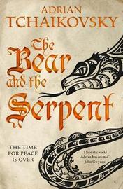 The Bear and the Serpent by Adrian Tchaikovsky