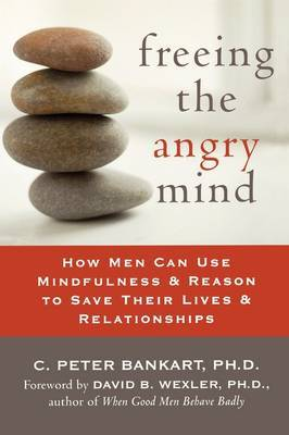 Freeing the Angry Mind by C.Peter Bankart