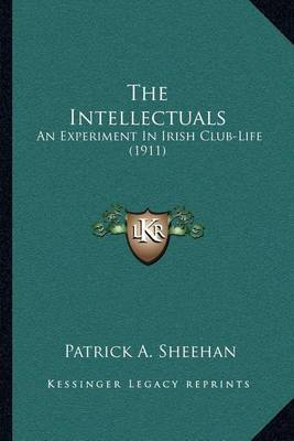 The Intellectuals: An Experiment in Irish Club-Life (1911) by Patrick A. Sheehan