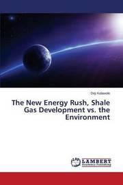 The New Energy Rush, Shale Gas Development vs. the Environment by Kolawole Deji