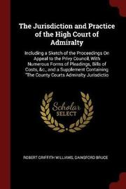 The Jurisdiction and Practice of the High Court of Admiralty by Robert Griffith Williams image